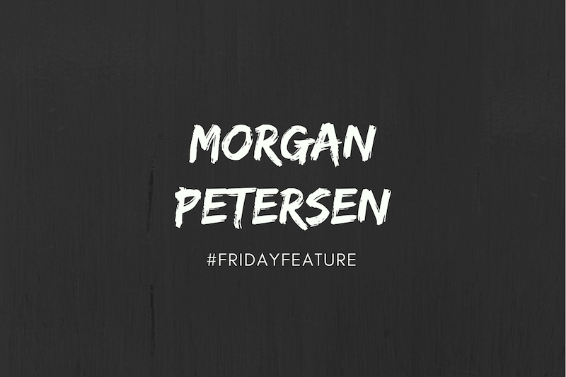 Friday Feature Morgan Petersen